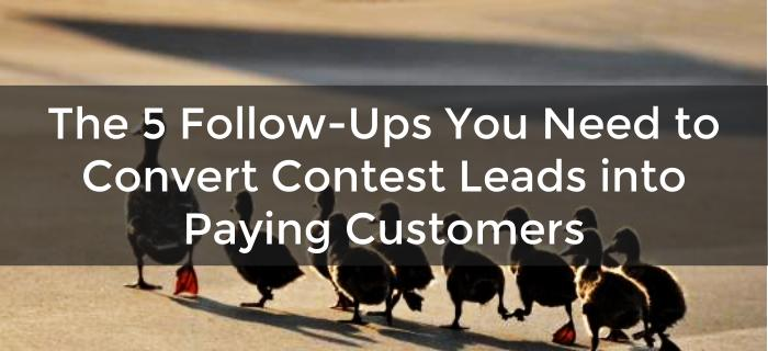 The 5 Follow-Ups You Need to Convert Contest Leads into Paying Customers