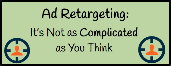 Ad Retargeting: It's Not as Complicated as You Think