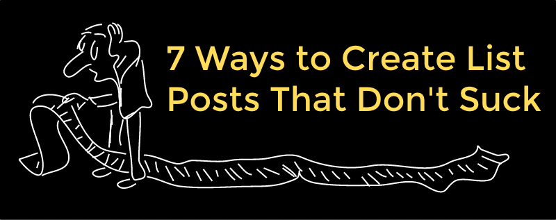 7 Ways to Create List Posts that Don't Suck