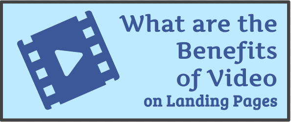What are the Benefits of Video on Landing Pages?