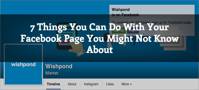 7 Things You Can Do with Your Facebook Page You Might Not Know About