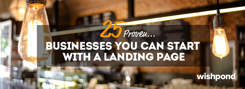 25 Proven Businesses You Can Start with a Landing Page
